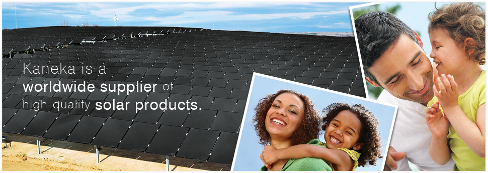 Kaneka is a worldwide supplier of high-quality solar products.